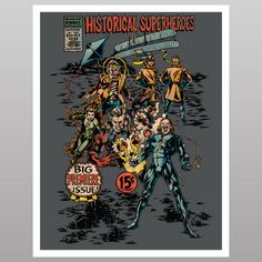 Historical SuperHeroes Print  -  Forget Superman. The Historical SuperHeroes Print features champions of culture and science reimagined with special powers: Marie Curie can use radium to her best advantage, the Wright Brothers wield their powers of flight, Einstein can control the earth with his powerful brain waves, and check out Ben Franklin