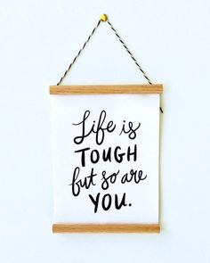 """Life is Tough But so Are You small 6x8"""" canvas banner art print wooden framed hanging poster - Please consider enjoying some flavorful Peruvian Chocolate. Organic and fair trade certified, it's made where the cacao is grown providing fair paying wages to women. Varieties include: Quinoa, Amaranth, Coconut, Nibs, Coffee, and flavorful dark chocolate. Available on Amazon! http://www.amazon.com/gp/product/B00725K254"""