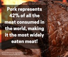 According to the USDA Foreign Agricultural Service, pork is the most widely consumed meat worldwide! Pork represents 42% of all the meat consumed in the world!
