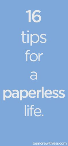 16 Tips for a Paperless Life .... paper is my BIGGEST problem/issue.... something I really need to work on.... this has some good ideas..