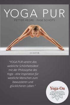 """""""YOGA PUR vereint das weibliche Schönheitsideal mit der Philosophie des Yoga - eine Inspiration für westliche Menschen zum bewussteren und glücklicheren Leben.""""  #YogaOn #Yogapur #IngeSchöps #YogaBuch #Buchtipp #Yoga"""