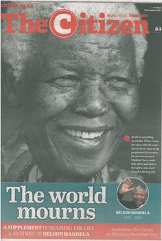 """South African papers ..., the Citizen ran a black and white image of Mandela, who passed away at the age of 95, with the headline: """"The World Mourns""""."""