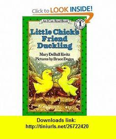 Little Chicks Friend Duckling (I Can Read Book 1) (9780064441797) Mary Deball Kwitz, Bruce Degen , ISBN-10: 0064441792  , ISBN-13: 978-0064441797 ,  , tutorials , pdf , ebook , torrent , downloads , rapidshare , filesonic , hotfile , megaupload , fileserve