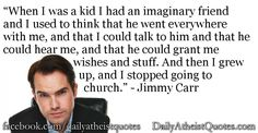 Jimmy Carr - I had an imaginary friend Atheist Jokes, Jimmy Carr, Intelligence Is Sexy, Comedy Actors, George Carlin, Knowing God, I Can Relate, Atheism, Thought Provoking