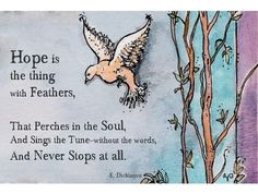 Hope is the thing with Feathers -- Emily Dickinson