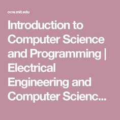 Introduction to Computer Science and Programming | Electrical Engineering and Computer Science | MIT OpenCourseWare
