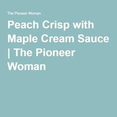 Peach Crisp with Maple Cream Sauce | The Pioneer Woman