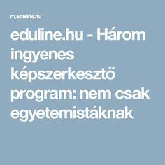 eduline.hu - Három ingyenes képszerkesztő program: nem csak egyetemistáknak Play To Learn, Good To Know, Programming, Internet, Teaching, Education, School, Youtube, Holidays