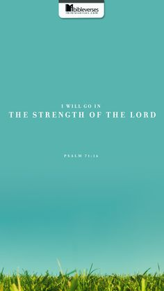 Prints and Downloads are available at http://ibibleverses.christianpost.com/?p=32305  I will go in the strength of the Lord God: I will make mention of thy righteousness, even of thine only. -Psalm 71:16  #strength #righteousness #Psalm