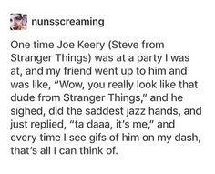 How... did you just... go to a party.. and joe Keery was there??