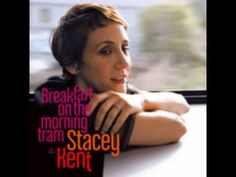 "Stacey Kent Breakfast On The Morning Tram on Import ""Breakfast On The Morning Tram is the musical equivalent of a growth spurt. With the important What A Wonderful World, Jazz, Great American Songbook, Never Let Me Go, First Language, Lp Vinyl, Vinyl Records, Samba, Love Songs"
