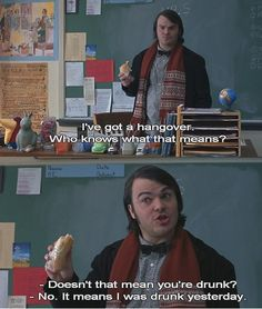 School of Rock! hahaha my favorite line