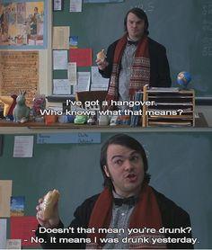 School of Rock! hahaha my favorite line