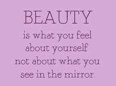 """Beauty is what you feel about yourself not about what you see in the mirror"" If you like it ♥Share it♥  with your friends. View more quotes..."