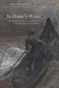 In Dante's Wake: Reading from Medieval to Modern in the Augustinian Tradition by John Freccero