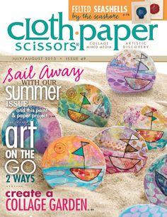 Cloth Paper Scissors, July/August 2013 - Mixed Media | InterweaveStore.com