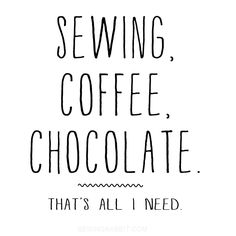 Sewing, coffee and chocolate sounds perfect!