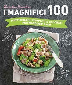 """Nei """"Magnifici 100: piatti golosi, completi e colorati per mangiare sano"""" di Claudia Biondini trovi 100 ricette per portare in tavola ricette vegan,"""