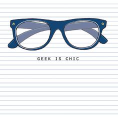 Glasses.....'Geek is Chic' by Stop the Clock Design