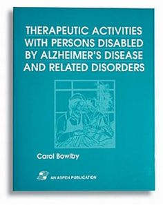 Therapeutic Activities with Persons Disabled by Alzheimer's Disease and Related Disorders Elderly Activities, Work Activities, Occupational Therapy Assistant, Alzheimers Activities, Alzheimers Awareness, Alzheimer's And Dementia, Home Health Care, Social Work, Disability