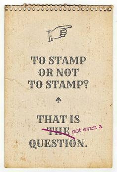 #papercraft #stamping #quote Stamping- about sums it up.