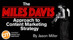 The Miles Davis Approach to Content Marketing Strategy