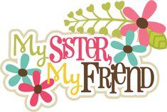 My Sister, My Friends SVG scrapbook title sister svg files sister svg cut files flower svgs free svg cuts