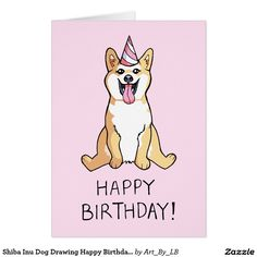 Look at the happy doggy in the silly party hat! You want a shiba inu card for you birthday, right?  Shiba Inu Dog Animal in Pink Party Hat Drawing Happy Birthday Card