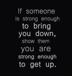 If someone is strong enough to bring you down....