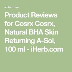 Product Reviews for Cosrx Cosrx, Natural BHA Skin Returning A-Sol, 100 ml - iHerb.com