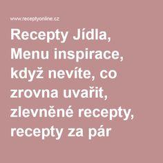 Recepty Jídla, Menu inspirace, když nevíte, co zrovna uvařit, zlevněné recepty, recepty za pár korun