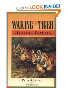 Waking the Tiger: Healing Trauma - The Innate Capacity to Transform Overwhelming Experiences: Amazon.co.uk: Peter Levine: Books