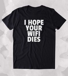 I Hope Your Wifi Dies Shirt Funny Internet Addict Social Media Blogger Tumblr Sarcastic Clothing T-shirt