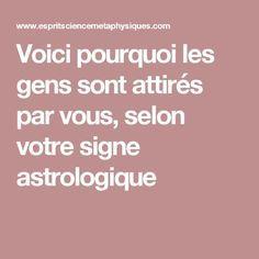 Voici pourquoi les gens sont attirés par vous, selon votre signe astrologique