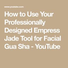 How to Use Your Professionally Designed Empress Jade Tool for Facial Gua Sha - YouTube