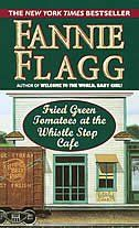 Fried Green Tomatoes At The Whistlestop Cafe: Fannie Flagg: Books | chapters.indigo.ca