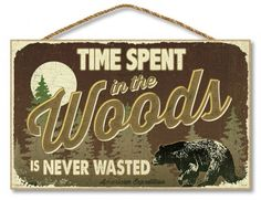 "Time Spent in the Woods is Never Wasted 10"" x 16"" Sign For $18.99"