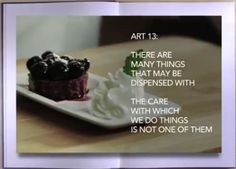 ART 13: There are many things that may be dispensed with. The care with which we do things is not one of them.