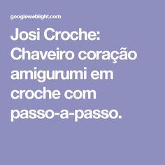 Josi Croche: Chaveiro coração amigurumi em croche com passo-a-passo.