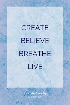 Add more joy to your life by following this motto. Live intentionally. Create. Believe. Breathe. Live. Peace. Faith. Creativity. Be yourself. Focus on what matters. Mental health. Inspiration.