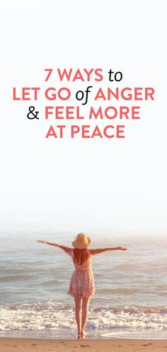 7 Ways To Let Go Of Anger & Feel More At Peace