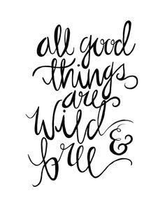 All Good Things Are Wild & Free - Print 8 x 10. $15.00, via Etsy.
