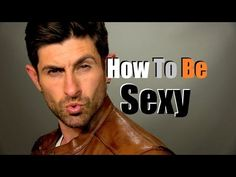 How to Be Sexy | 6 Ways to Improve Your Sexiness / I Am Alpha M