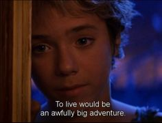 Peter Pan <3 My favorite movie and probably Peter Pan quote in the whole wide world or in Neverland!