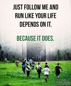 """Just follow me and run like your life depends on it. Because it does."" James Dashner, The Maze Runner (Maze Runner, #1)"