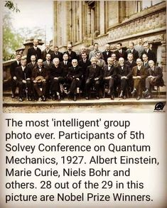 The most 'intelligent' group photo ever. Participants of Solvey Conference on Quantum Mechanics, Albert Einstein, Marie Curie, Niels Bohr and others. 28 out of the 29 in this picture are Nobel Prize Winners. Weird Science Facts, Physics Facts, Physics Memes, Quantum Physics, Weird Facts, Fun Facts, Physics 101, Modern Physics, Theoretical Physics