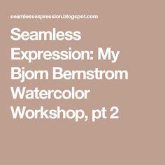 Seamless Expression: My Bjorn Bernstrom Watercolor Workshop, pt 2