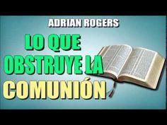 ADRIAN ROGERS - Lo que Obstruye La Comunión - EL AMOR QUE VALE - Predicas Cristianas - YouTube