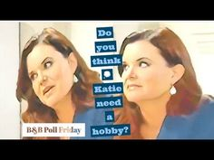 The Bold and the Beautiful/Poll Friday /Do you think Katie need a hobby?