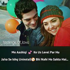 Me Aashiqui ke us level par hu  Jaha se ishq Uninstall bhi nahi ho sakta hai..